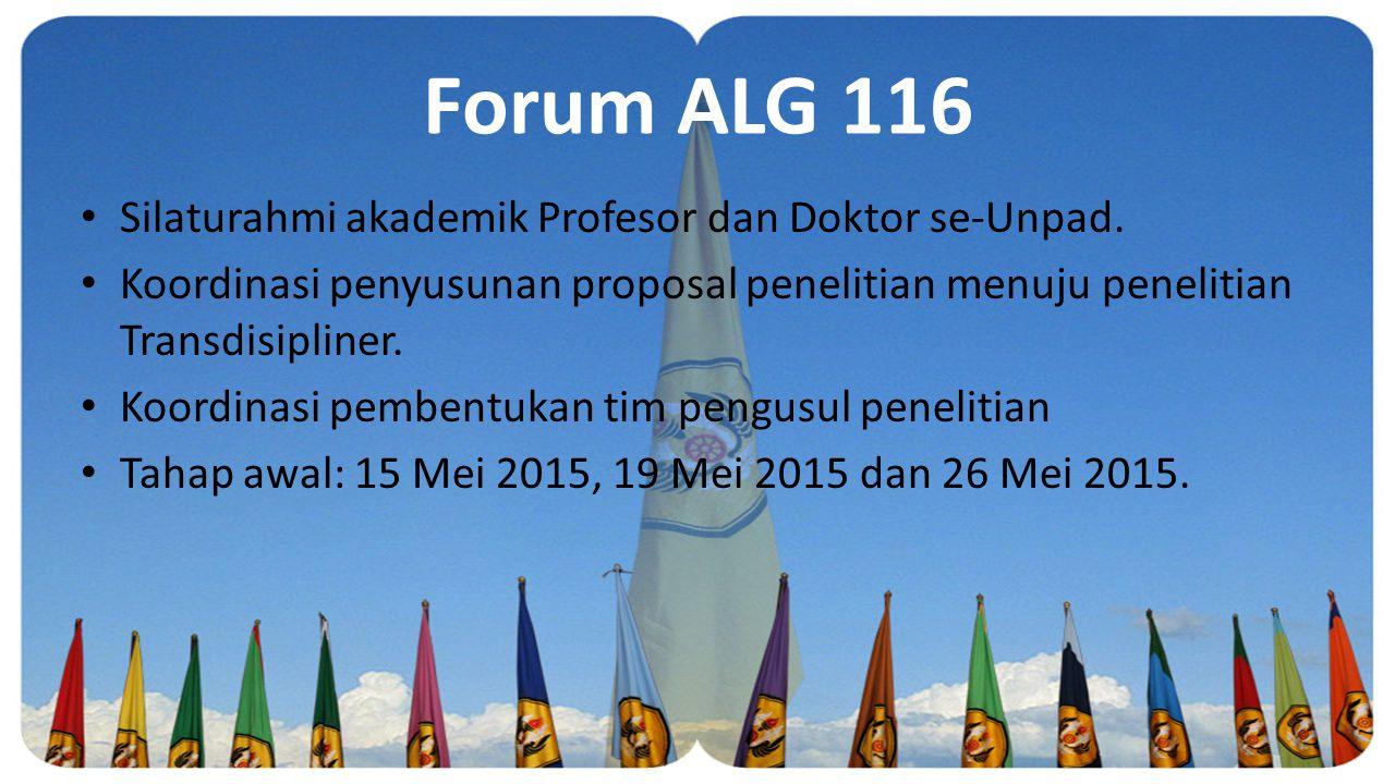 Forum ALG 116 Silaturahmi akademik Profesor dan Doktor se-Unpad. Koordinasi penyusunan proposal penelitian menuju penelitian Transdisipliner. Koordina