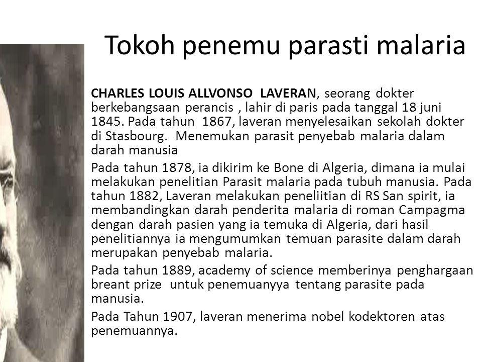 Tokoh penemu parasti malaria – CHARLES LOUIS ALLVONSO LAVERAN, seorang dokter berkebangsaan perancis, lahir di paris pada tanggal 18 juni 1845. Pada t