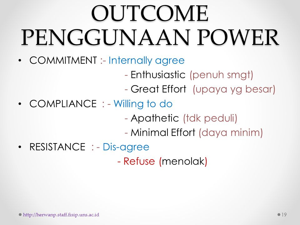 OUTCOME PENGGUNAAN POWER COMMITMENT :- Internally agree - Enthusiastic (penuh smgt) - Great Effort (upaya yg besar) COMPLIANCE : - Willing to do - Apa