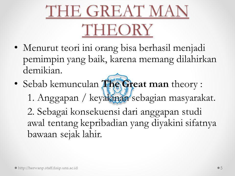 THE GREAT MAN THEORY Menurut teori ini orang bisa berhasil menjadi pemimpin yang baik, karena memang dilahirkan demikian. Sebab kemunculan The Great m