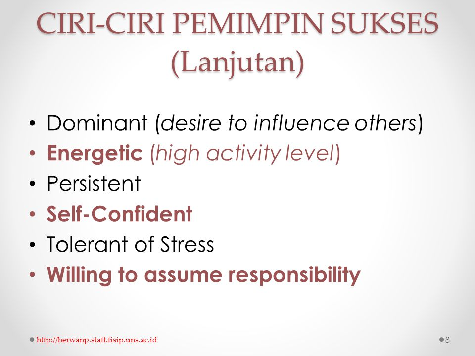 SKILLS PEMIMPIN SUKSES (STOGDILL; 1974) Clever Conceptually skilled Creative Diplomatic and tactful Fluent in speaking Knowledgeable about group task Organized (administrative ability) Persuasive Socially Skilled http://herwanp.staff.fisip.uns.ac.id9