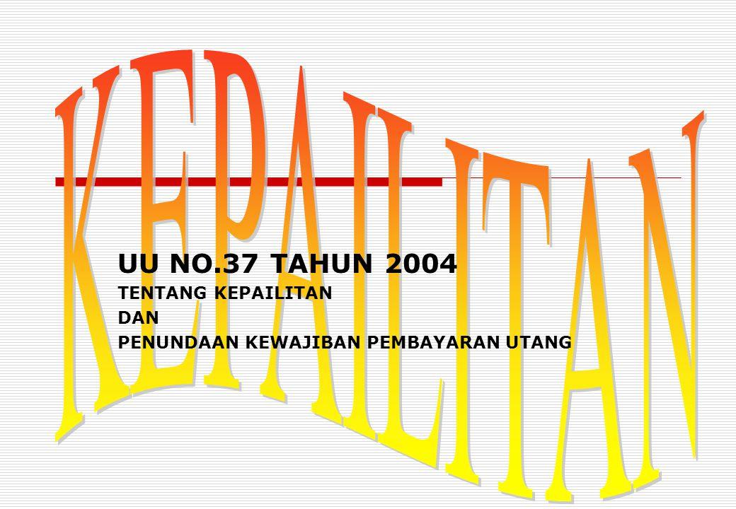 UU NO.37 TAHUN 2004 TENTANG KEPAILITAN DAN PENUNDAAN KEWAJIBAN PEMBAYARAN UTANG