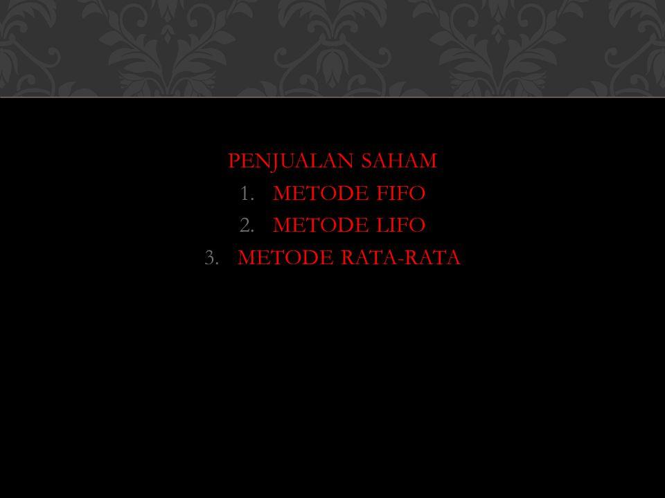 PENJUALAN SAHAM 1.METODE FIFO 2.METODE LIFO 3.METODE RATA-RATA
