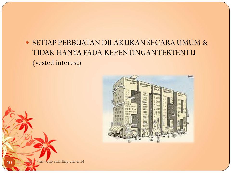 SETIAP PERBUATAN DILAKUKAN SECARA UMUM & TIDAK HANYA PADA KEPENTINGAN TERTENTU (vested interest) http://herwanp.staff.fisip.uns.ac.id 10