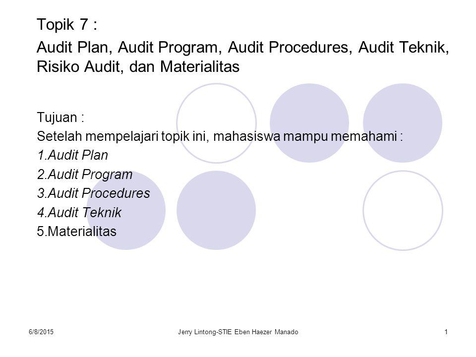 6/8/2015Jerry Lintong-STIE Eben Haezer Manado1 Topik 7 : Audit Plan, Audit Program, Audit Procedures, Audit Teknik, Risiko Audit, dan Materialitas Tuj