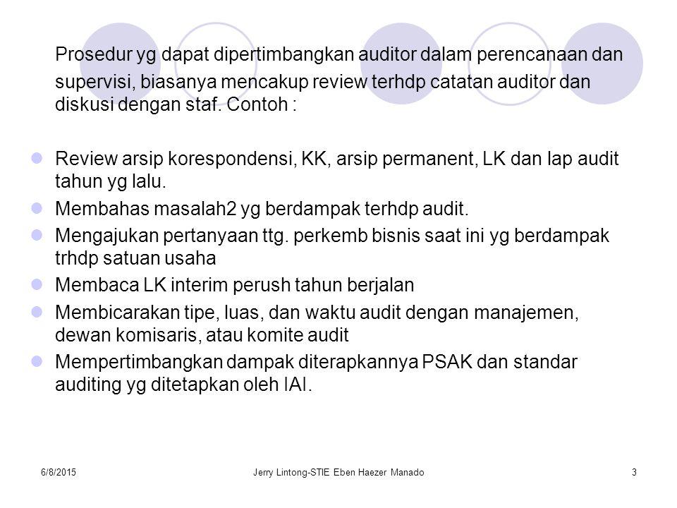 6/8/2015Jerry Lintong-STIE Eben Haezer Manado3 Prosedur yg dapat dipertimbangkan auditor dalam perencanaan dan supervisi, biasanya mencakup review ter