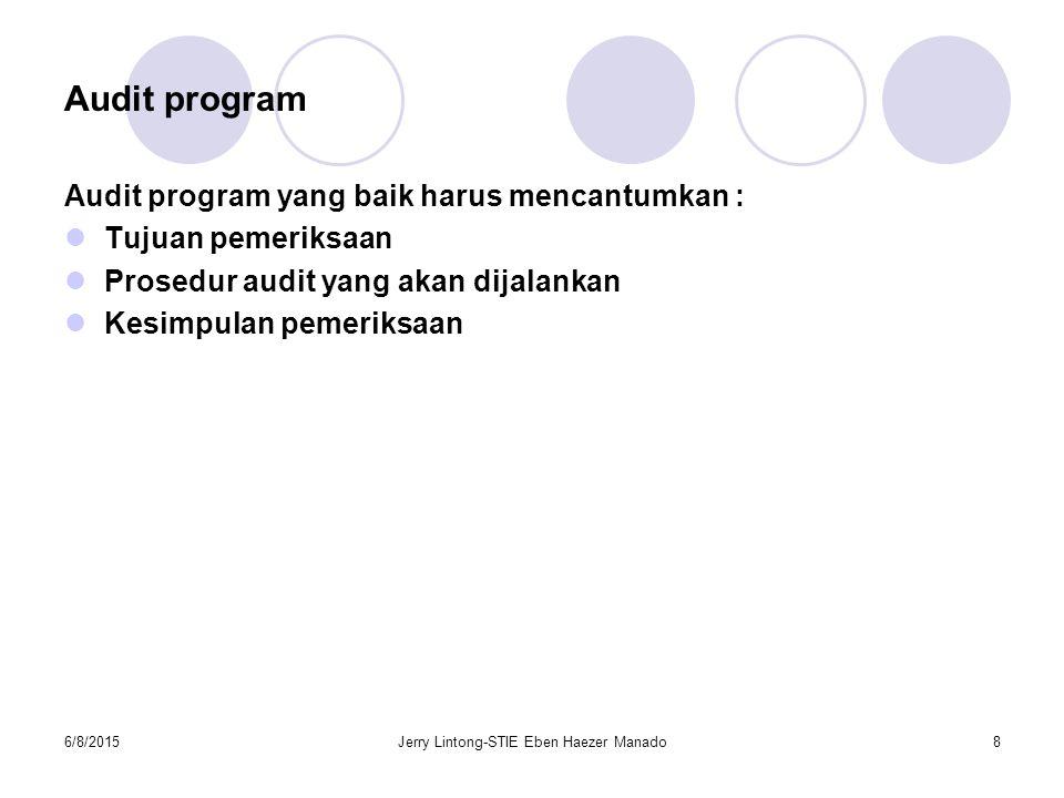 6/8/2015Jerry Lintong-STIE Eben Haezer Manado8 Audit program Audit program yang baik harus mencantumkan : Tujuan pemeriksaan Prosedur audit yang akan