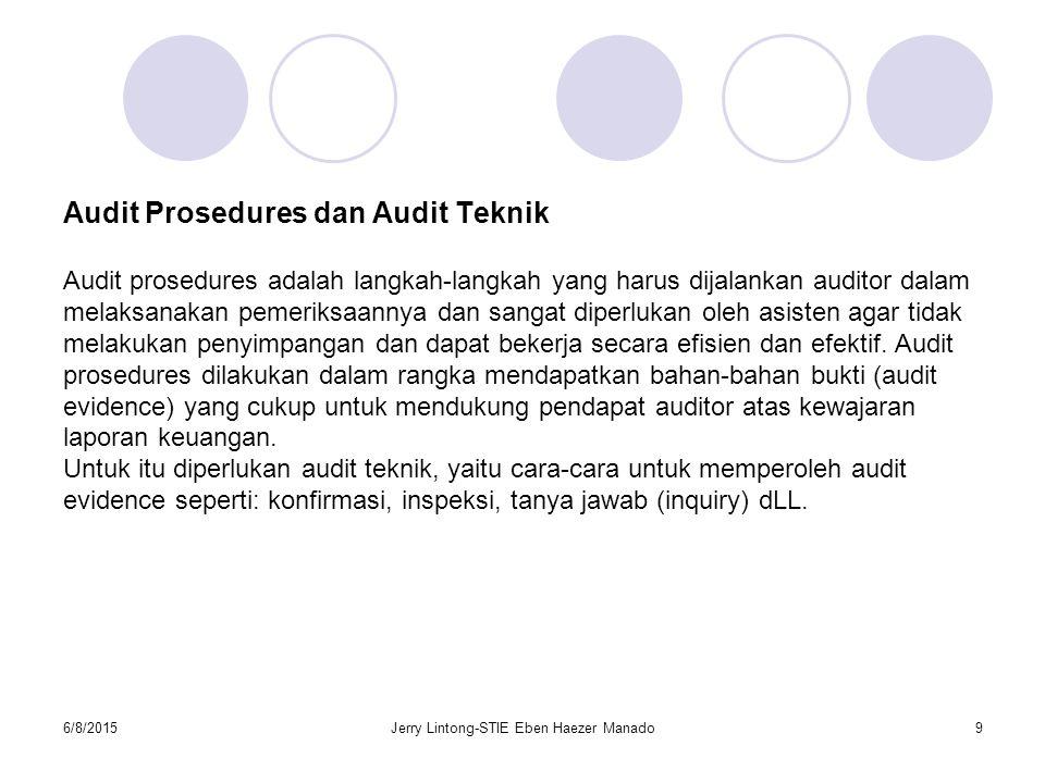6/8/2015Jerry Lintong-STIE Eben Haezer Manado9 Audit Prosedures dan Audit Teknik Audit prosedures adalah langkah-langkah yang harus dijalankan auditor