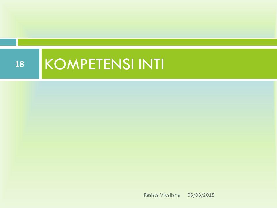 KOMPETENSI INTI 05/03/2015Resista Vikaliana 18