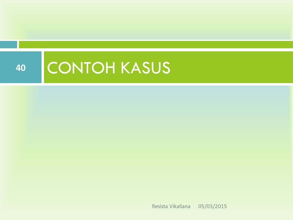 CONTOH KASUS 05/03/2015Resista Vikaliana 40