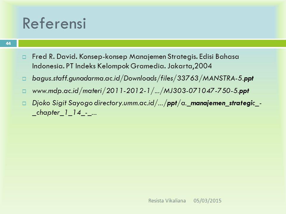 Referensi  Fred R. David. Konsep-konsep Manajemen Strategis. Edisi Bahasa Indonesia. PT Indeks Kelompok Gramedia. Jakarta,2004  bagus.staff.gunadarm