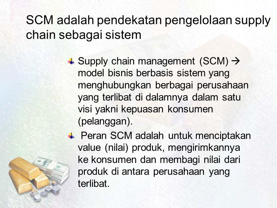 SCM adalah pendekatan pengelolaan supply chain sebagai sistem Supply chain management (SCM)  model bisnis berbasis sistem yang menghubungkan berbagai perusahaan yang terlibat di dalamnya dalam satu visi yakni kepuasan konsumen (pelanggan).