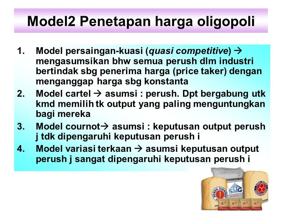 Model2 Penetapan harga oligopoli 1.Model persaingan-kuasi (quasi competitive)  mengasumsikan bhw semua perush dlm industri bertindak sbg penerima har