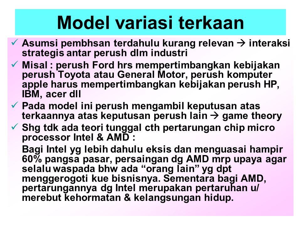 Model variasi terkaan Asumsi pembhsan terdahulu kurang relevan  interaksi strategis antar perush dlm industri Misal : perush Ford hrs mempertimbangka