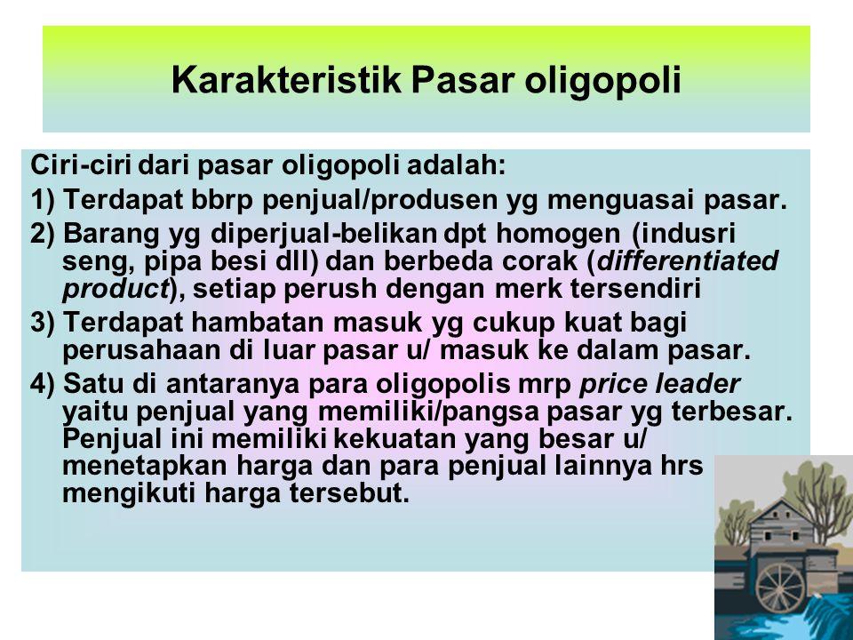 Karakteristik Pasar oligopoli Ciri-ciri dari pasar oligopoli adalah: 1) Terdapat bbrp penjual/produsen yg menguasai pasar. 2) Barang yg diperjual-beli