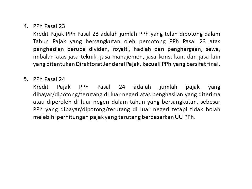 4.PPh Pasal 23 Kredit Pajak PPh Pasal 23 adalah jumlah PPh yang telah dipotong dalam Tahun Pajak yang bersangkutan oleh pemotong PPh Pasal 23 atas pen