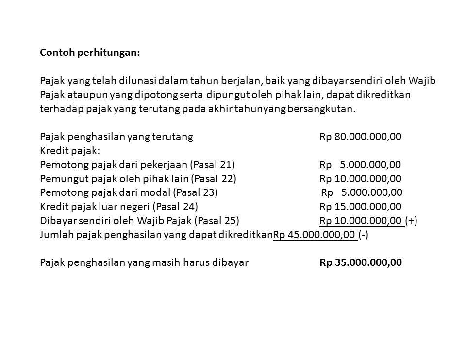 Contoh perhitungan: Pajak yang telah dilunasi dalam tahun berjalan, baik yang dibayar sendiri oleh Wajib Pajak ataupun yang dipotong serta dipungut ol