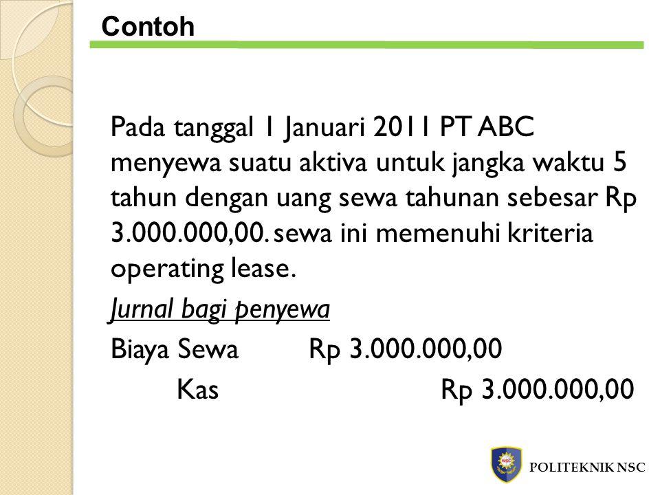 Pada tanggal 1 Januari 2011 PT ABC menyewa suatu aktiva untuk jangka waktu 5 tahun dengan uang sewa tahunan sebesar Rp 3.000.000,00. sewa ini memenuhi