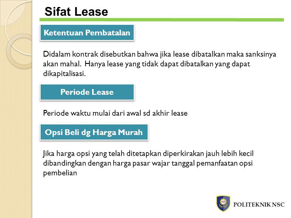 POLITEKNIK NSC Sifat Lease Ketentuan Pembatalan Didalam kontrak disebutkan bahwa jika lease dibatalkan maka sanksinya akan mahal. Hanya lease yang tid