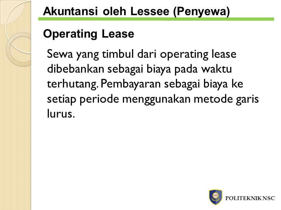 Sewa yang timbul dari operating lease dibebankan sebagai biaya pada waktu terhutang. Pembayaran sebagai biaya ke setiap periode menggunakan metode gar
