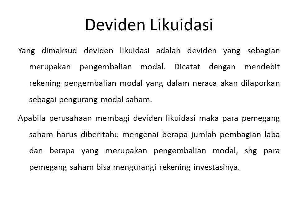 Deviden Likuidasi Yang dimaksud deviden likuidasi adalah deviden yang sebagian merupakan pengembalian modal. Dicatat dengan mendebit rekening pengemba
