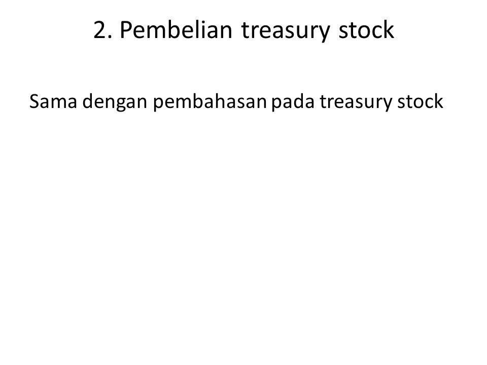 2. Pembelian treasury stock Sama dengan pembahasan pada treasury stock
