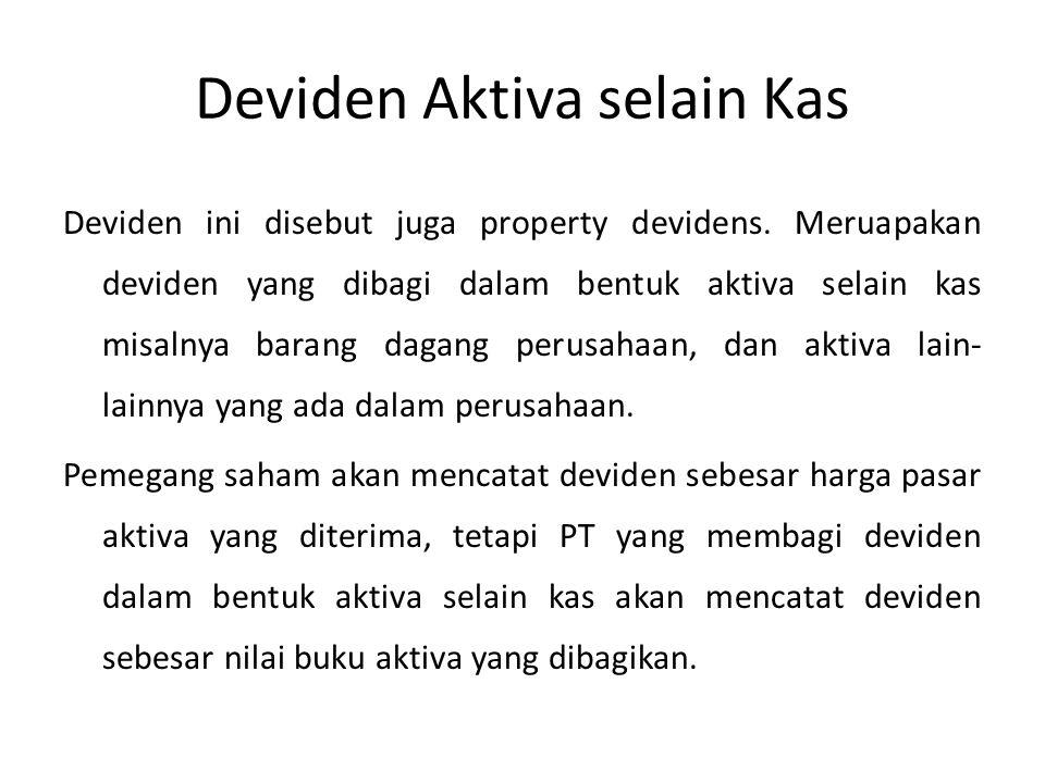 Deviden Aktiva selain Kas Deviden ini disebut juga property devidens. Meruapakan deviden yang dibagi dalam bentuk aktiva selain kas misalnya barang da