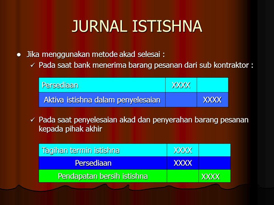 JURNAL ISTISHNA Jika menggunakan metode akad selesai : Jika menggunakan metode akad selesai : Pada saat bank menerima barang pesanan dari sub kontrakt
