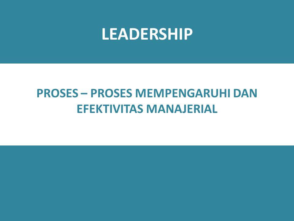 LEADERSHIP PROSES – PROSES MEMPENGARUHI DAN EFEKTIVITAS MANAJERIAL