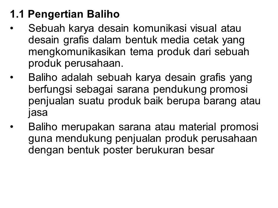 1.1 Pengertian Baliho Sebuah karya desain komunikasi visual atau desain grafis dalam bentuk media cetak yang mengkomunikasikan tema produk dari sebuah produk perusahaan.