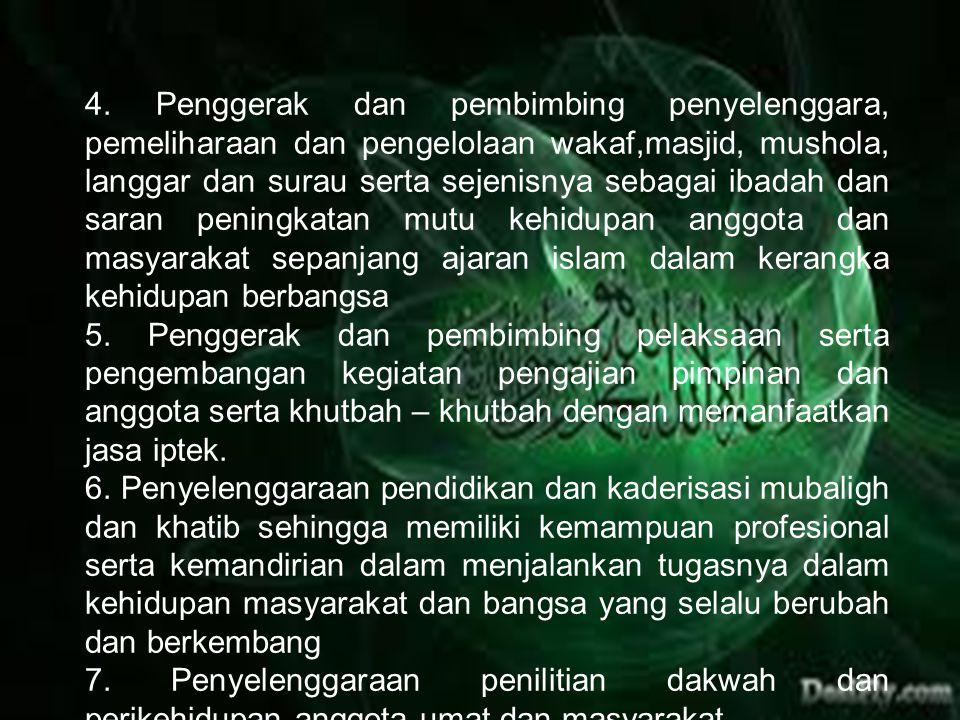 4. Penggerak dan pembimbing penyelenggara, pemeliharaan dan pengelolaan wakaf,masjid, mushola, langgar dan surau serta sejenisnya sebagai ibadah dan s