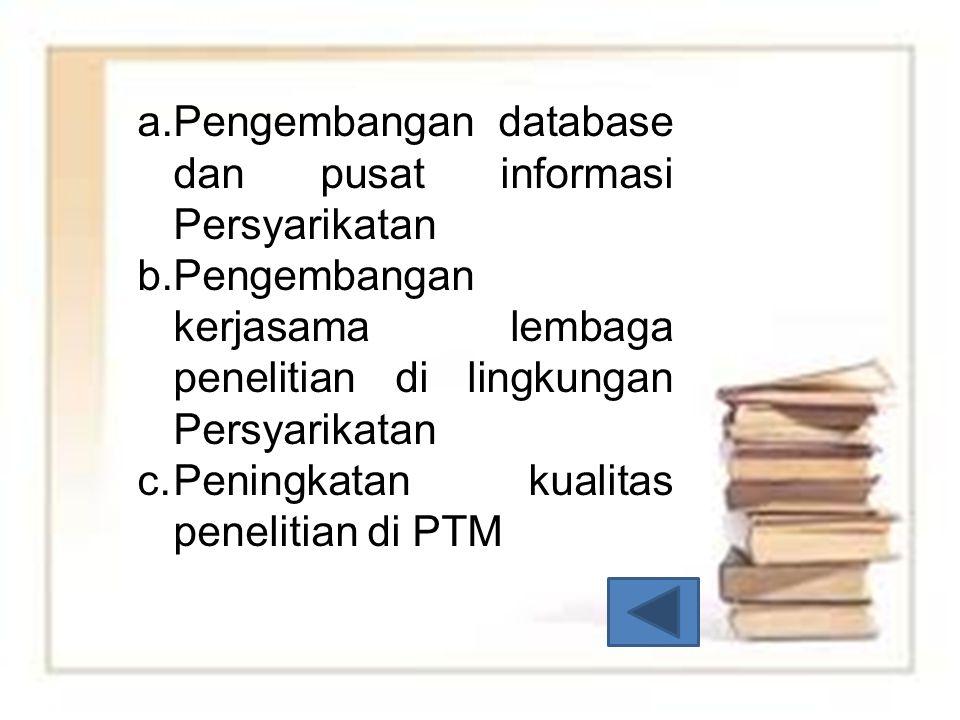 a. Pengembangan database dan pusat informasi Persyarikatan b. Pengembangan kerjasama lembaga penelitian di lingkungan Persyarikatan c. Peningkatan kua