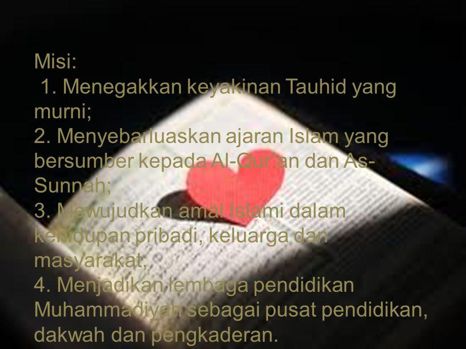Misi: 1. Menegakkan keyakinan Tauhid yang murni; 2. Menyebarluaskan ajaran Islam yang bersumber kepada Al-Qur'an dan As- Sunnah; 3. Mewujudkan amal Is
