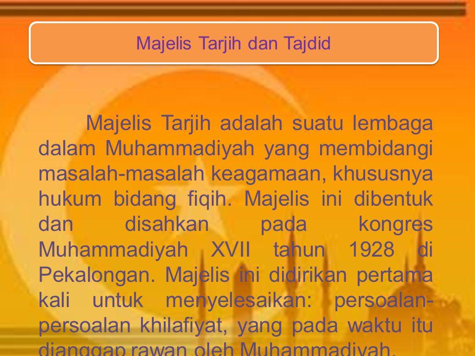 Majelis Tarjih adalah suatu lembaga dalam Muhammadiyah yang membidangi masalah-masalah keagamaan, khususnya hukum bidang fiqih.