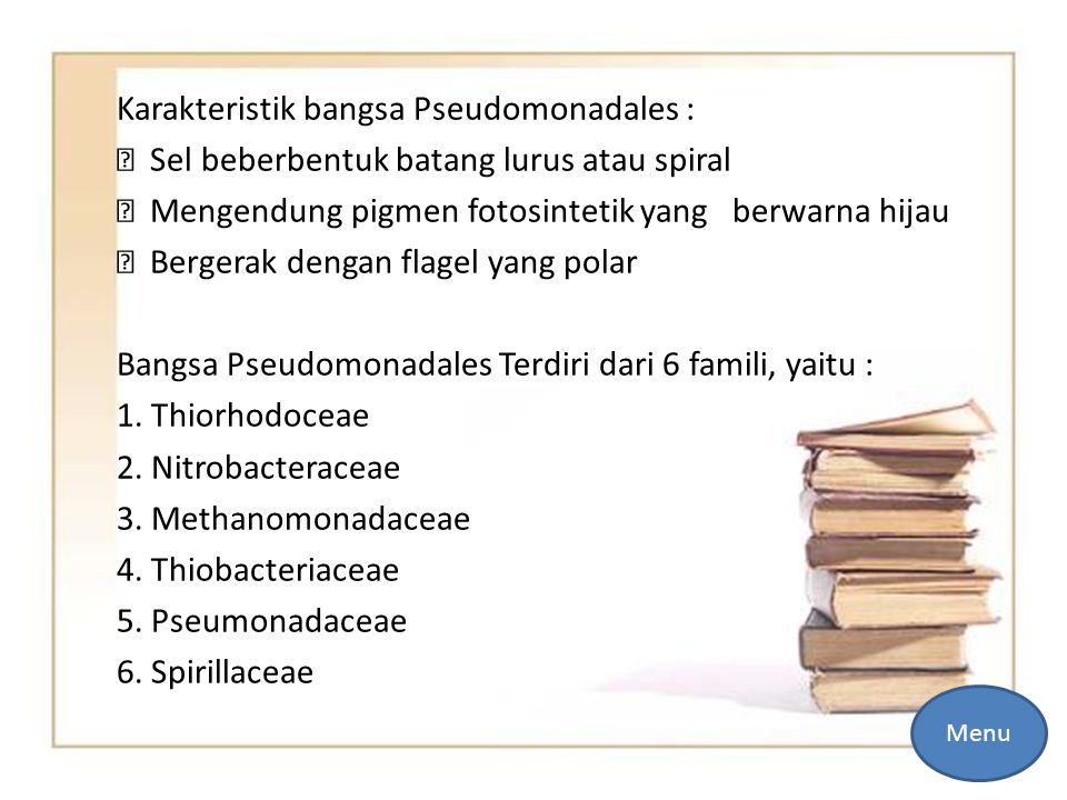 Karakteristik bangsa Pseudomonadales :  Sel beberbentuk batang lurus atau spiral  Mengendung pigmen fotosintetik yang berwarna hijau  Bergerak dengan flagel yang polar Bangsa Pseudomonadales Terdiri dari 6 famili, yaitu : 1.
