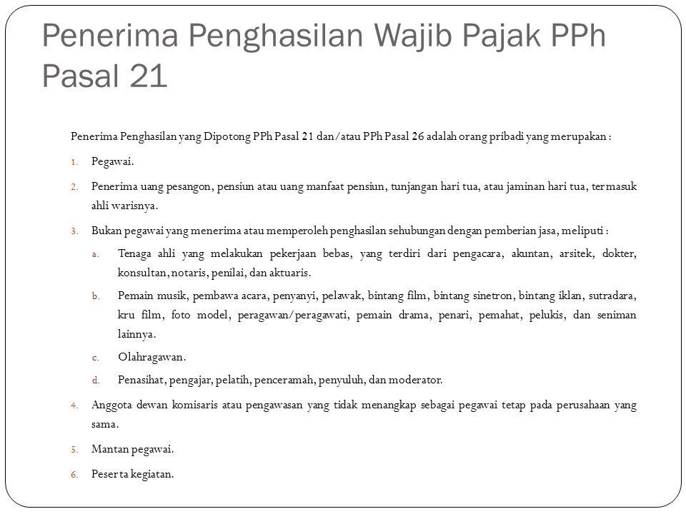 Penerima Penghasilan Wajib Pajak PPh Pasal 21 Penerima Penghasilan yang Dipotong PPh Pasal 21 dan/atau PPh Pasal 26 adalah orang pribadi yang merupakan : 1.