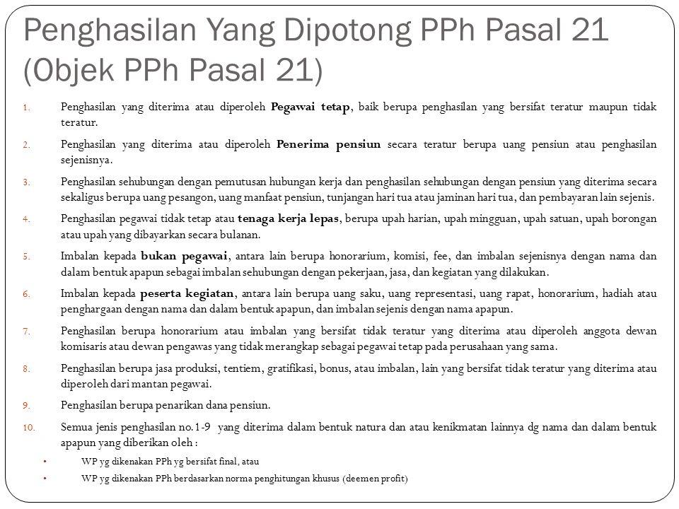 Penghasilan Yang Dipotong PPh Pasal 21 (Objek PPh Pasal 21) 1.