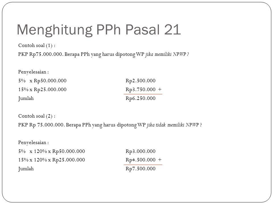Menghitung PPh Pasal 21 Contoh soal (1) : PKP Rp75.000.000.