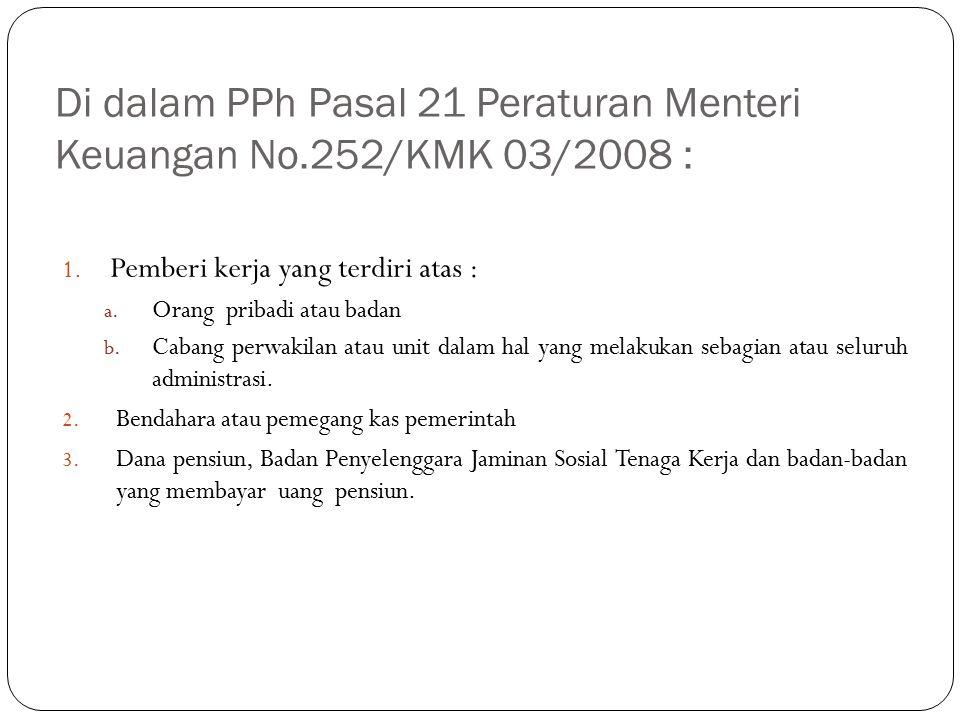 Di dalam PPh Pasal 21 Peraturan Menteri Keuangan No.252/KMK 03/2008 : 1.