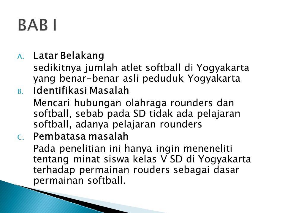 A. Latar Belakang sedikitnya jumlah atlet softball di Yogyakarta yang benar-benar asli peduduk Yogyakarta B. Identifikasi Masalah Mencari hubungan ola