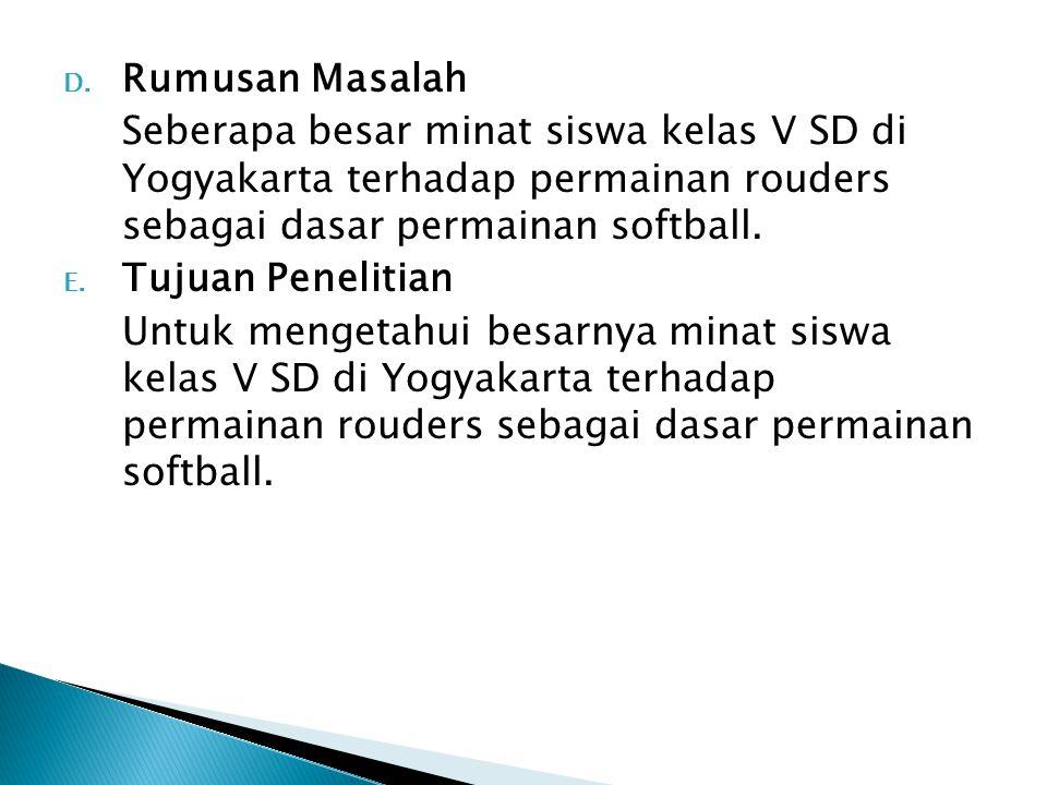 D. Rumusan Masalah Seberapa besar minat siswa kelas V SD di Yogyakarta terhadap permainan rouders sebagai dasar permainan softball. E. Tujuan Peneliti