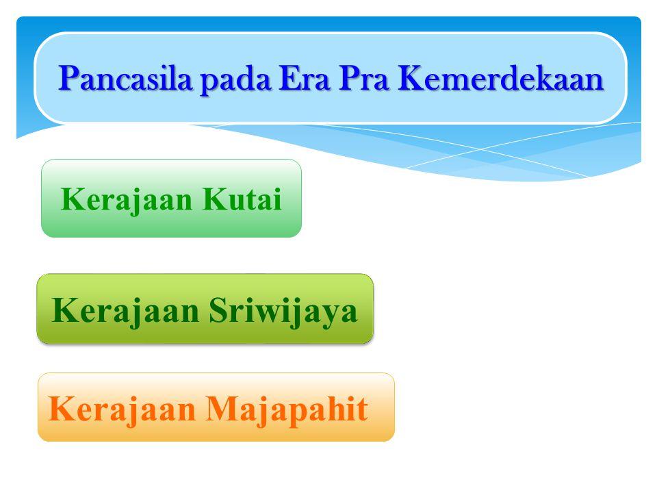 Kerajaan Kutai Kerajaan Sriwijaya Kerajaan Majapahit Pancasila pada Era Pra Kemerdekaan