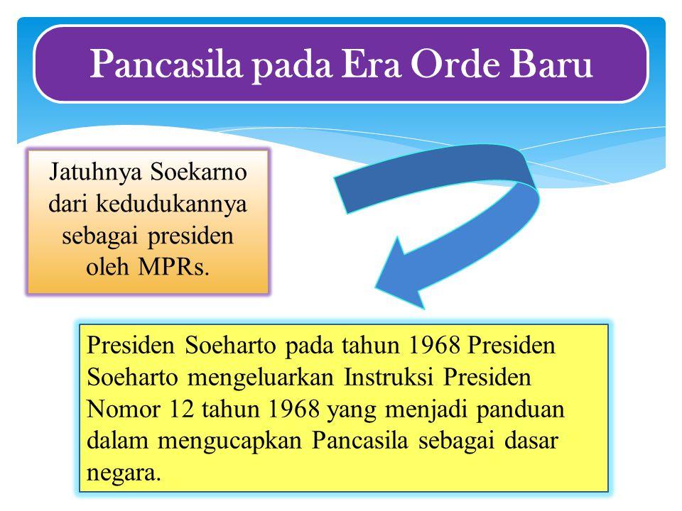 Jatuhnya Soekarno dari kedudukannya sebagai presiden oleh MPRs. Pancasila pada Era Orde Baru Presiden Soeharto pada tahun 1968 Presiden Soeharto menge