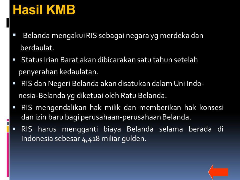 Hasil KMB  Belanda mengakui RIS sebagai negara yg merdeka dan berdaulat.  Status Irian Barat akan dibicarakan satu tahun setelah penyerahan kedaulat