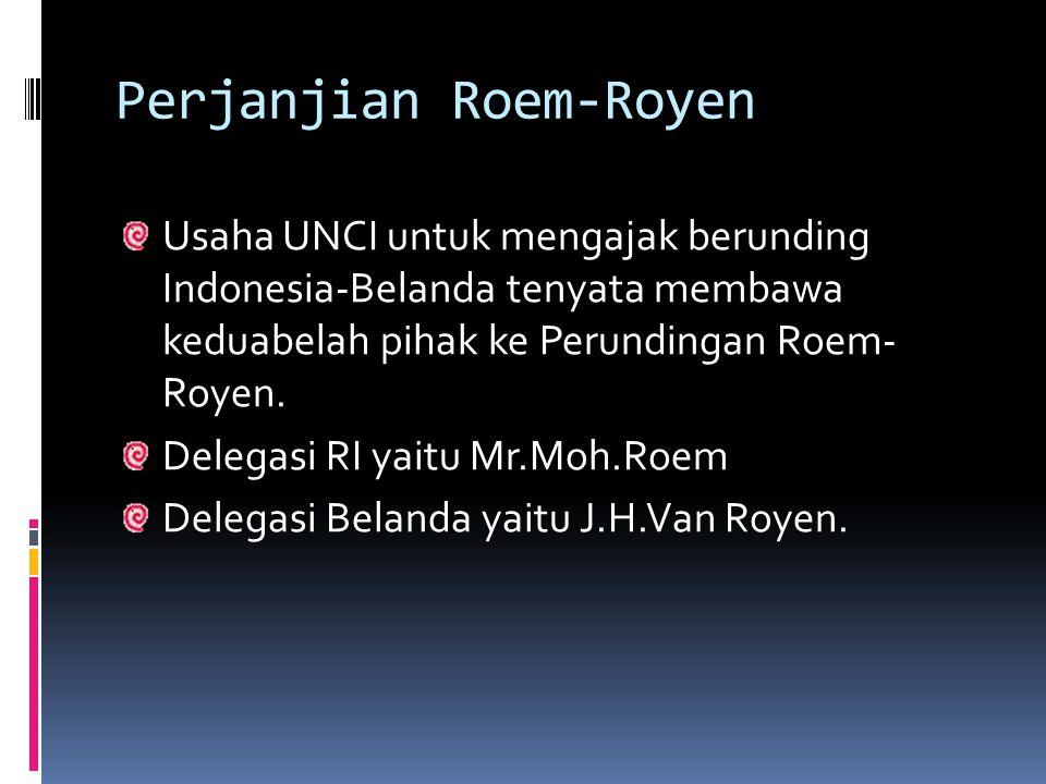 Perjanjian Roem-Royen Usaha UNCI untuk mengajak berunding Indonesia-Belanda tenyata membawa keduabelah pihak ke Perundingan Roem- Royen. Delegasi RI y