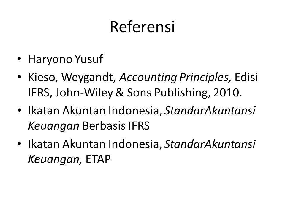 Referensi Haryono Yusuf Kieso, Weygandt, Accounting Principles, Edisi IFRS, John-Wiley & Sons Publishing, 2010.
