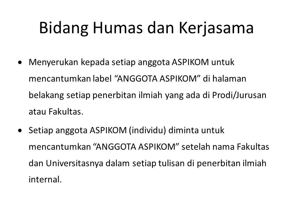 Bidang Humas dan Kerjasama  Menyerukan kepada setiap anggota ASPIKOM untuk mencantumkan label ANGGOTA ASPIKOM di halaman belakang setiap penerbitan ilmiah yang ada di Prodi/Jurusan atau Fakultas.