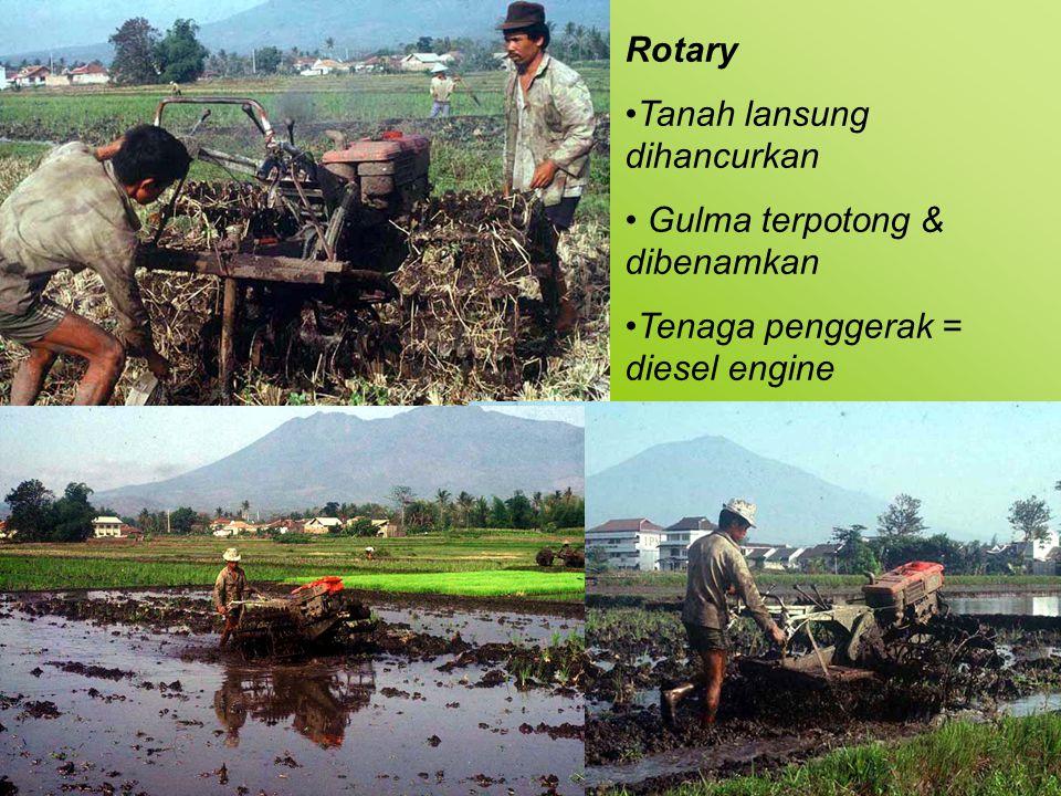 Rotary Tanah lansung dihancurkan Gulma terpotong & dibenamkan Tenaga penggerak = diesel engine