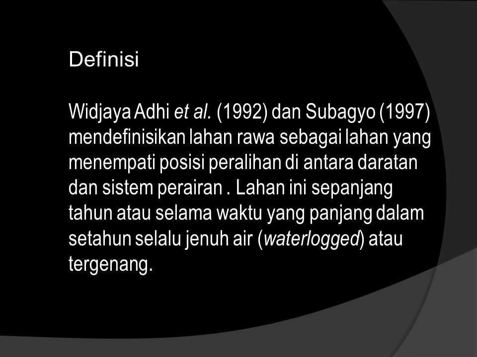 Widjaya Adhi et al. (1992) dan Subagyo (1997) mendefinisikan lahan rawa sebagai lahan yang menempati posisi peralihan di antara daratan dan sistem per