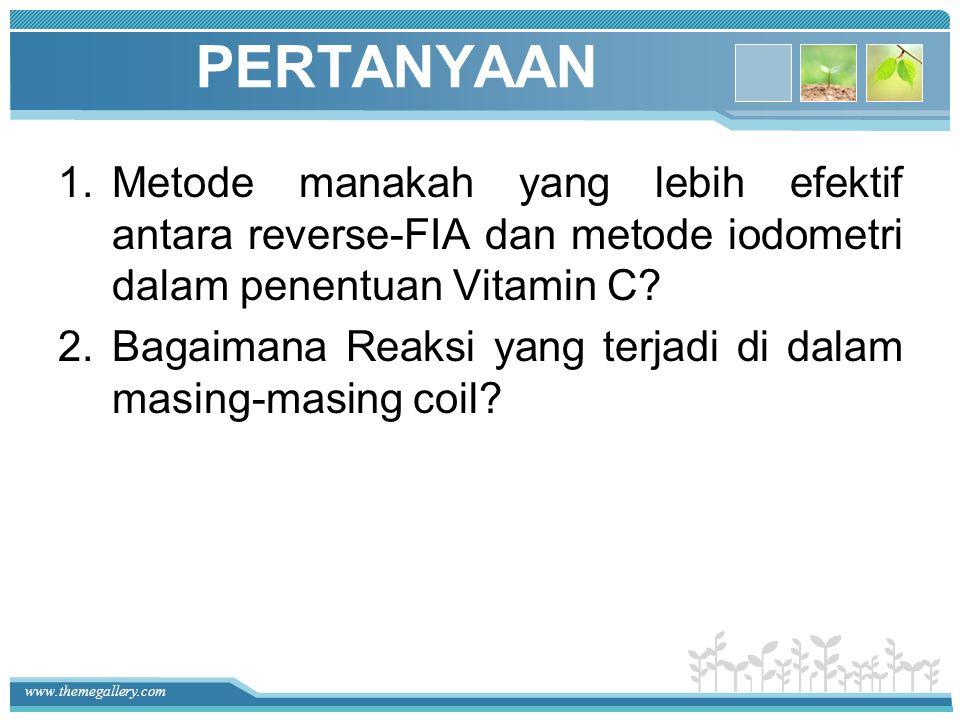 www.themegallery.com PERTANYAAN 1.Metode manakah yang lebih efektif antara reverse-FIA dan metode iodometri dalam penentuan Vitamin C? 2.Bagaimana Rea